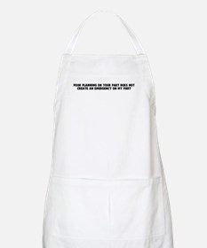 Poor planning on your part do BBQ Apron