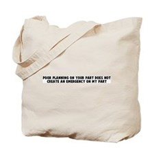Poor planning on your part do Tote Bag
