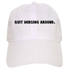 Quit horsing around Baseball Cap