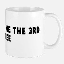 Quit giving me the 3rd degree Mug