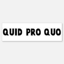 Quid pro quo Bumper Bumper Bumper Sticker