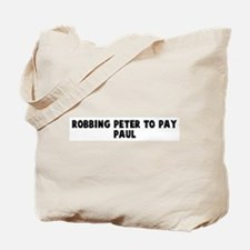 Robbing peter to pay paul Tote Bag