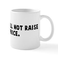 The world will not raise your Mug