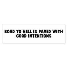 Road to hell is paved with go Bumper Bumper Bumper Sticker