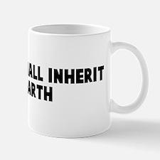 The meek shall inherit the ea Mug