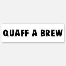Quaff a brew Bumper Bumper Bumper Sticker