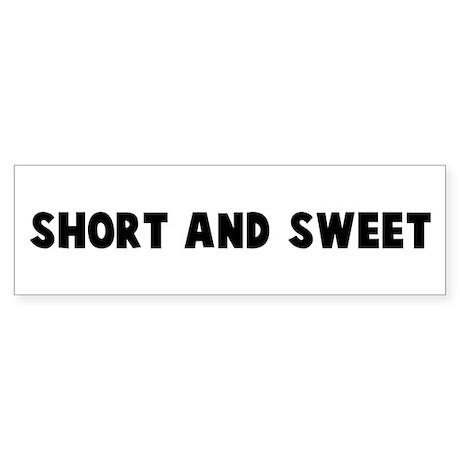 Short and sweet Bumper Sticker