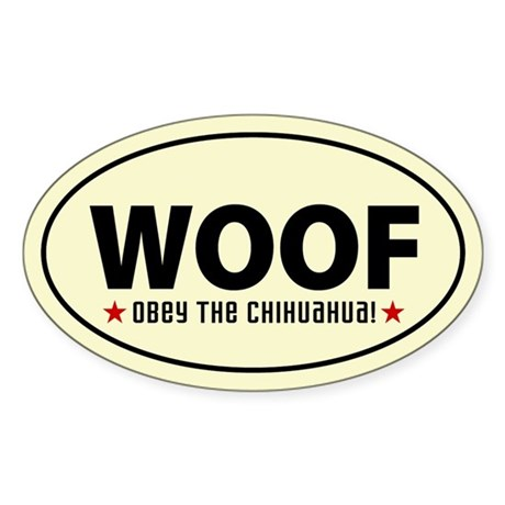 WOOF - Obey the Chihuahua! Oval Sticker