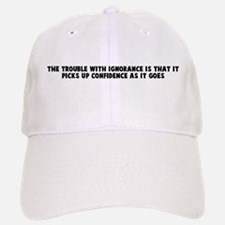The trouble with ignorance is Baseball Baseball Cap