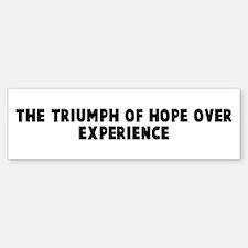 The triumph of hope over expe Bumper Bumper Bumper Sticker