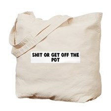 Shit or get off the pot Tote Bag