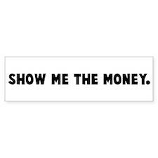 Show me the money Bumper Bumper Sticker