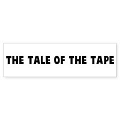 The tale of the tape Bumper Bumper Sticker