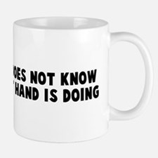 The left hand does not know w Mug