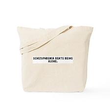 Schizophrenia beats being alo Tote Bag