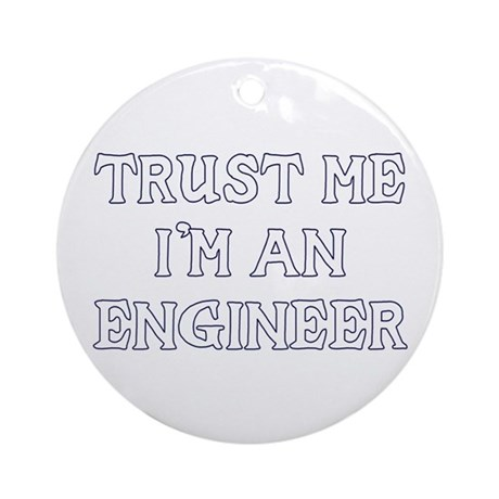 Trust Me I'm An Engineer Ornament (Round)