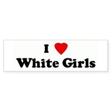 I Love White Girls Bumper Bumper Sticker