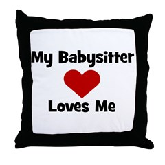 My Babysitter Loves Me! Throw Pillow
