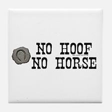 No hoof, no horse. Tile Coaster