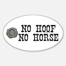 No hoof, no horse. Oval Decal