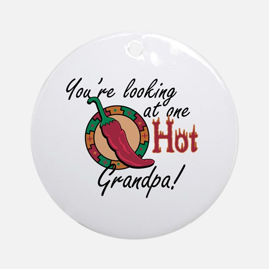 You're Looking at One Hot Grandpa! Ornament (Round