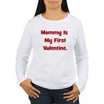 Mommy Is My First Valentine Women's Long Sleeve T-