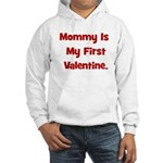 Mommy Is My First Valentine Hooded Sweatshirt