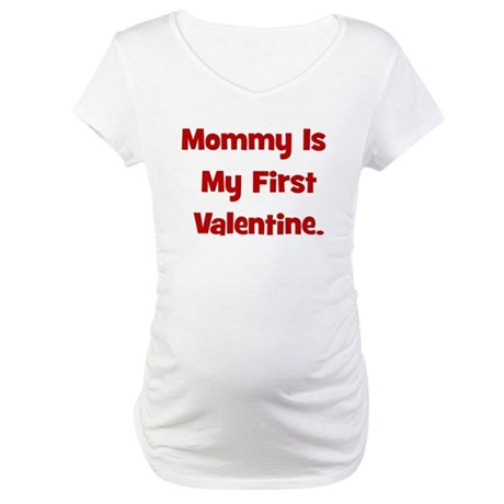 Mommy Is My First Valentine Maternity T-Shirt