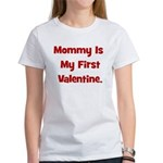 Mommy Is My First Valentine Women's T-Shirt