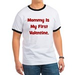 Mommy Is My First Valentine Ringer T