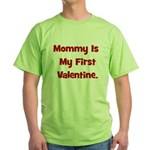 Mommy Is My First Valentine Green T-Shirt