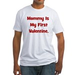 Mommy Is My First Valentine Fitted T-Shirt