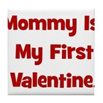 Mommy Is My First Valentine Tile Coaster