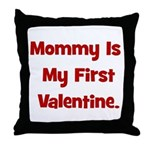 Mommy Is My First Valentine Throw Pillow