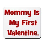 Mommy Is My First Valentine Mousepad