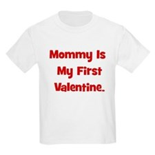 Mommy Is My First Valentine T-Shirt