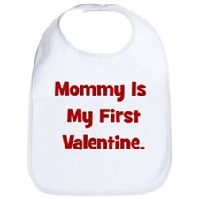 Mommy Is My First Valentine Bib