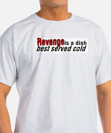 Revenge is a Dish Best Served Ash Grey T-Shirt