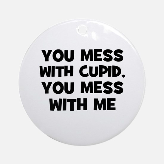 You Mess With Cupid, You Mess Ornament (Round)