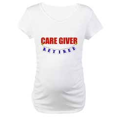 Retired Care Giver Maternity T-Shirt