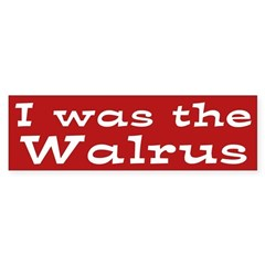 I was the Walrus (bumper sticker)