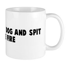 Well slap the dog and spit on Mug