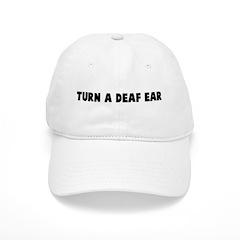 Turn a deaf ear Baseball Cap