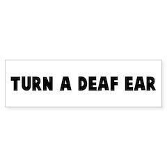 Turn a deaf ear Bumper Bumper Sticker