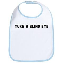 Turn a blind eye Bib