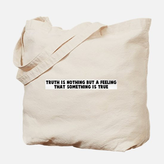 Truth is nothing but a feelin Tote Bag