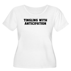 Tingling with anticipation T-Shirt