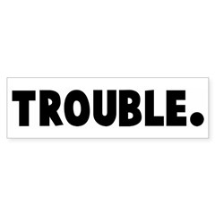 Trouble Bumper Bumper Sticker