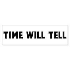Time will tell Bumper Bumper Sticker