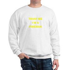 Trust Me I'm A Fireman Sweatshirt